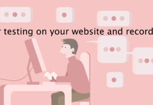 User testing on your website and recorded in HD